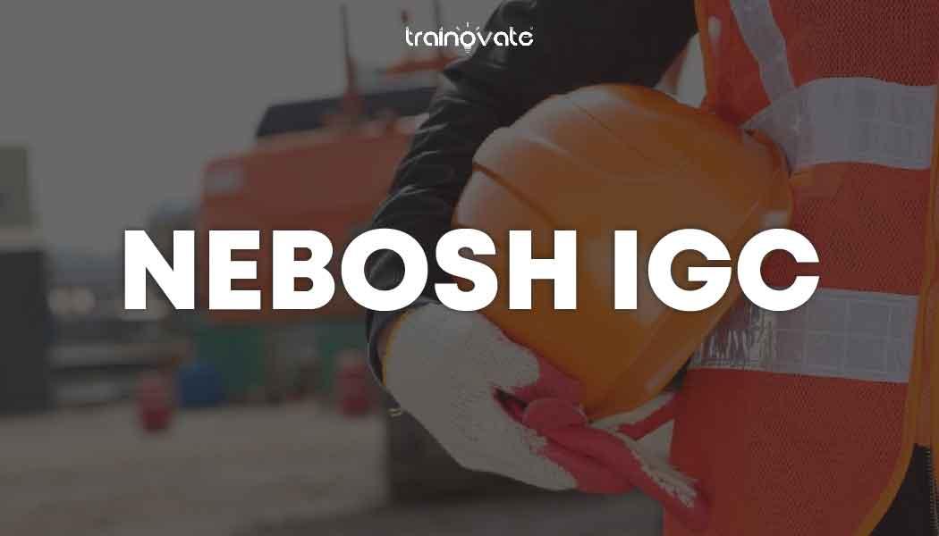 NEBOSH IGC - Trainovate Philippines